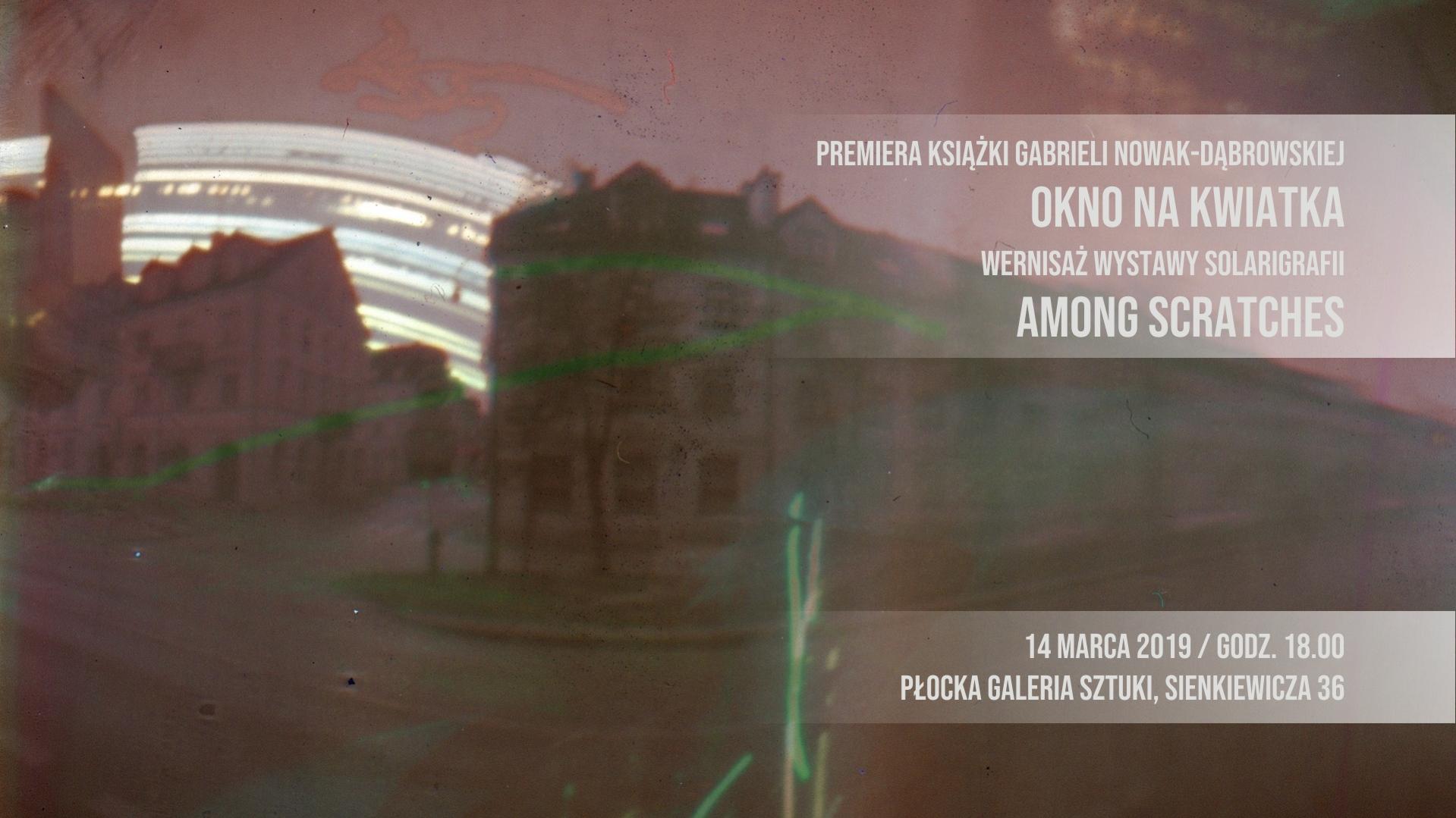 """Premiera książki """"Okno na Kwiatka"""" Gabrieli Nowak-Dąbrowskiej i wystawa solarigrafii Among Scratches"""