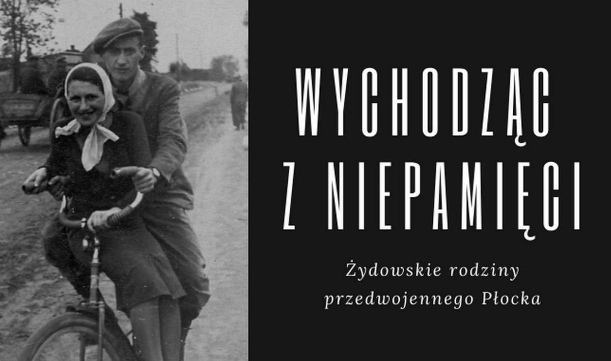 """""""Wychodząc z niepamięci. Żydowskie rodziny przedwojennego Płocka"""". Premiera niebawem!"""