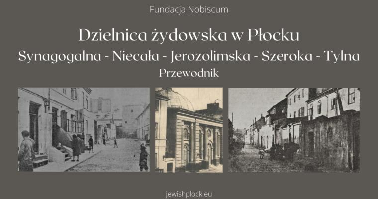 Dzielnica żydowska w Płocku. Synagogalna – Niecała – Jerozolimska – Szeroka – Tylna. Rozpoczynamy pracę nad nowym przewodnikiem!
