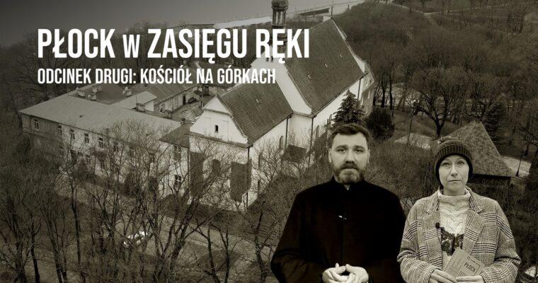 """Płocki kościół na Górkach w drugim odcinku cyklu """"Płock w zasięgu reki"""""""