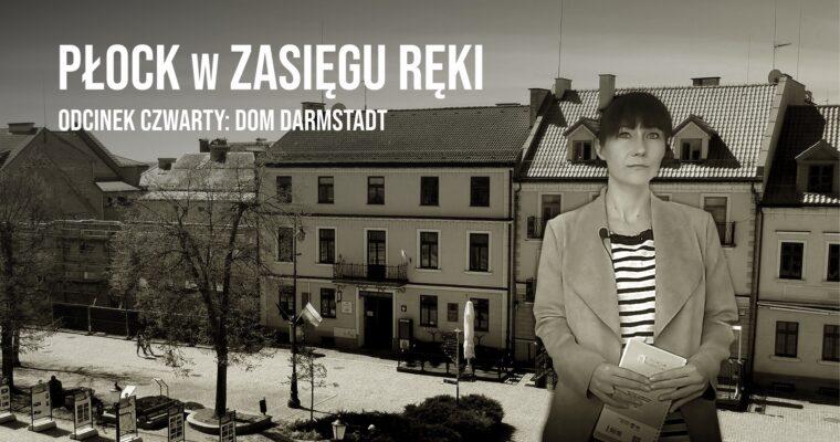 """Historia Domu Darmstadt w czwartym odcinku cyklu """"Płock w zasięgu ręki"""""""