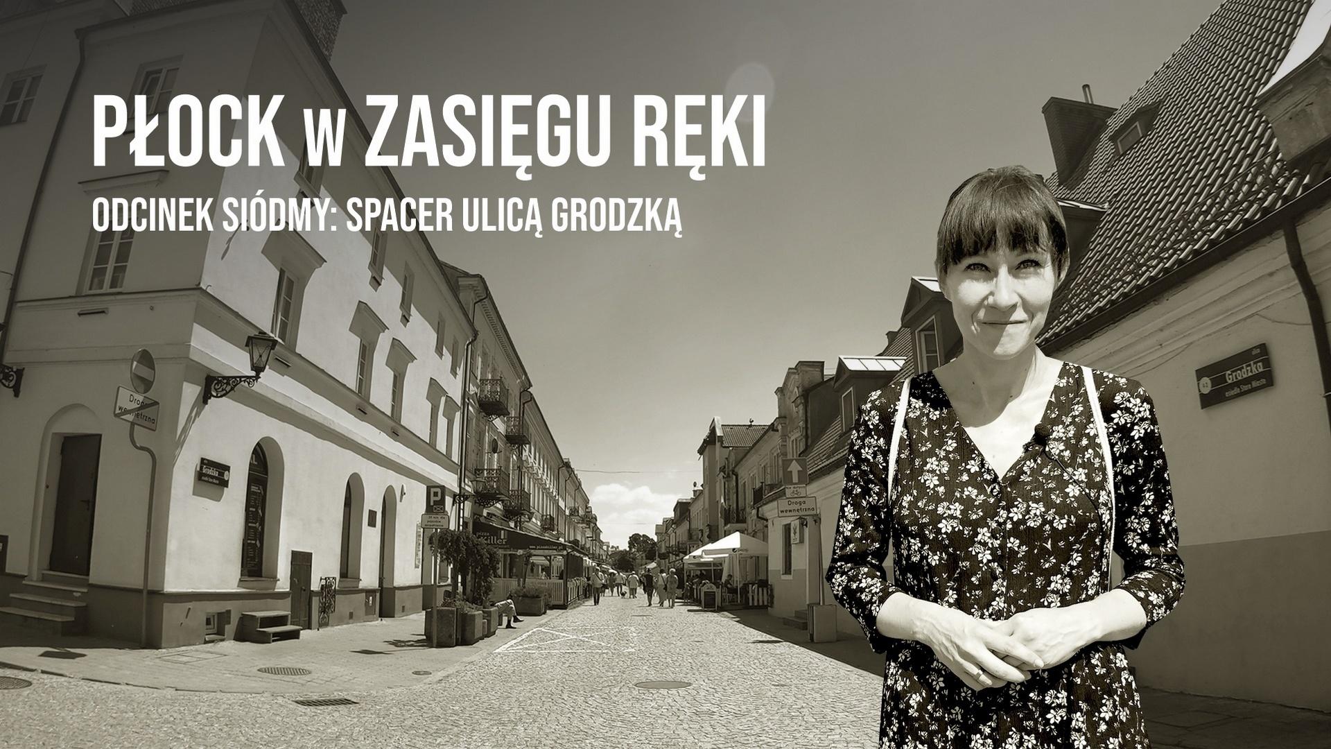 """""""Płock w zasięgu reki"""" po raz siódmy: historia ulicy Grodzkiej"""